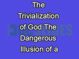 The Trivialization of God The Dangerous Illusion of a PDF document - DocSlides