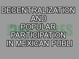 DECENTRALIZATION AND POPULAR PARTICIPATION IN MEXICAN PUBLI