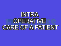 INTRA OPERATIVE CARE OF A PATIENT