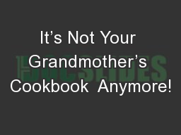 It's Not Your Grandmother's Cookbook  Anymore!
