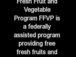 What is the Fresh Fruit and Vegetable Program The Fresh Fruit and Vegetable Program FFVP is a federally assisted program providing free fresh fruits and vegetables to students in participating ele