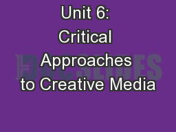 Unit 6: Critical Approaches to Creative Media