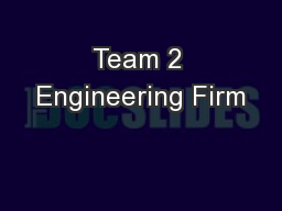 Team 2 Engineering Firm PowerPoint PPT Presentation
