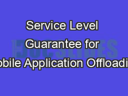 Service Level Guarantee for Mobile Application�Offloading