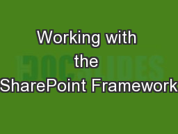 Working with the SharePoint Framework