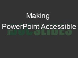 Making PowerPoint Accessible PowerPoint PPT Presentation