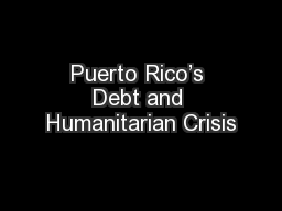 Puerto Rico's Debt and Humanitarian Crisis PowerPoint PPT Presentation