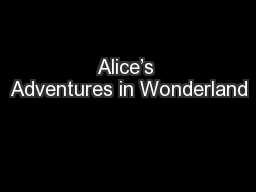 Alice's Adventures in Wonderland PowerPoint PPT Presentation