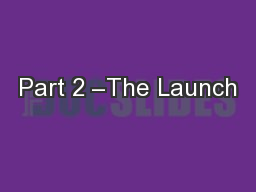 Part 2 –The Launch PowerPoint PPT Presentation