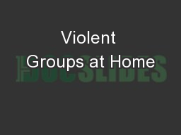 Violent Groups at Home PowerPoint PPT Presentation