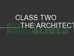 CLASS TWO .............THE ARCHITECT