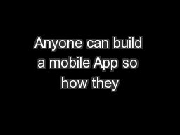 Anyone can build a mobile App so how they