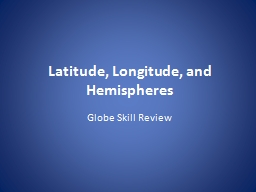 Latitude, Longitude, and Hemispheres
