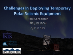 Challenges In Deploying Temporary Polar Seismic Equipment