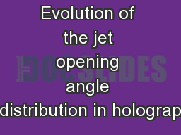 Evolution of the jet opening angle distribution in holograp