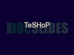 TeSHoP PowerPoint PPT Presentation