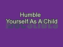 Humble Yourself As A Child