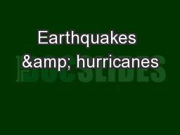 Earthquakes & hurricanes
