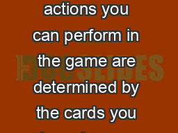 Second edition What actions you can perform in the game are determined by the cards you have in your hand and deck