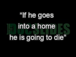 """""""If he goes into a home he is going to die"""""""
