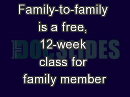 Family-to-family is a free, 12-week class for family member PowerPoint PPT Presentation
