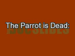 The Parrot is Dead: PowerPoint PPT Presentation