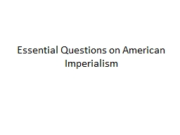 Essential Questions on American Imperialism PowerPoint PPT Presentation