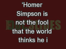 'Homer Simpson is not the fool that the world thinks he i PowerPoint PPT Presentation
