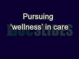 Pursuing 'wellness' in care PowerPoint PPT Presentation