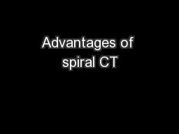 Advantages of spiral CT