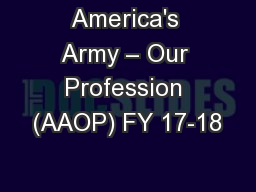 America's Army – Our Profession (AAOP) FY 17-18 PowerPoint PPT Presentation
