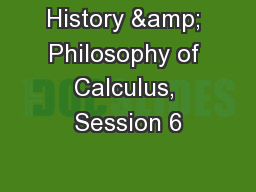 History & Philosophy of Calculus, Session 6