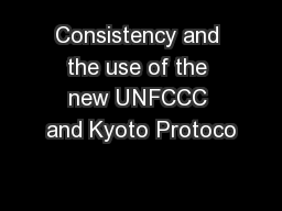 Consistency and the use of the new UNFCCC and Kyoto Protoco