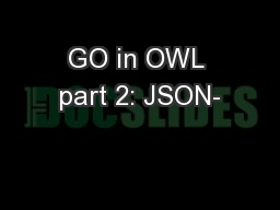 GO in OWL part 2: JSON- PowerPoint PPT Presentation