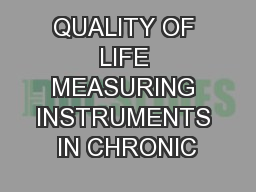 QUALITY OF LIFE MEASURING INSTRUMENTS IN CHRONIC