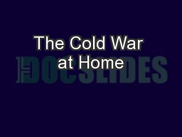 The Cold War at Home PowerPoint PPT Presentation
