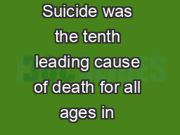 Suicide Suicide was the tenth leading cause of death for all ages in