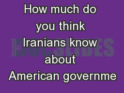 How much do you think Iranians know about American governme PowerPoint PPT Presentation