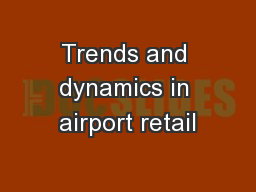 Trends and dynamics in airport retail