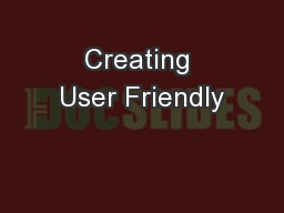 Creating User Friendly