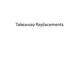 Takeaway Replacements