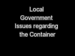 Local Government Issues regarding the Container PowerPoint PPT Presentation