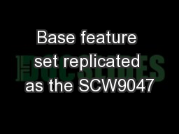 Base feature set replicated as the SCW9047