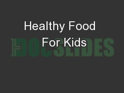 Healthy Food  For Kids PowerPoint PPT Presentation