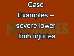 Case Examples – severe lower limb injuries