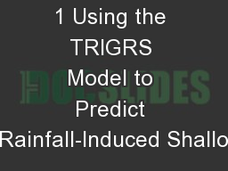 1 Using the TRIGRS Model to Predict Rainfall-Induced Shallo
