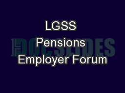 LGSS Pensions Employer Forum PowerPoint PPT Presentation