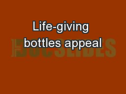 Life-giving bottles appeal