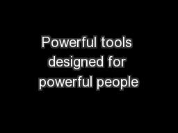 Powerful tools designed for powerful people