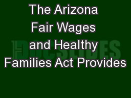 The Arizona Fair Wages and Healthy Families Act Provides